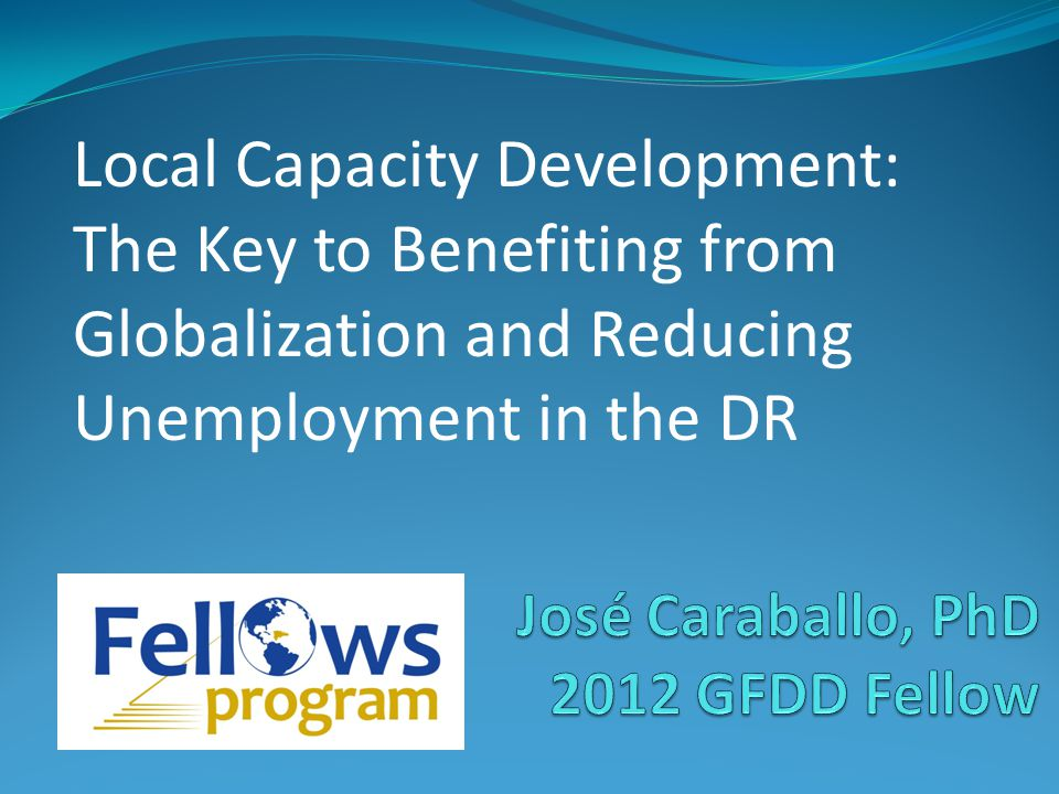 Local Capacity Development: The Key to Benefiting from Globalization and Reducing Unemployment in the DR