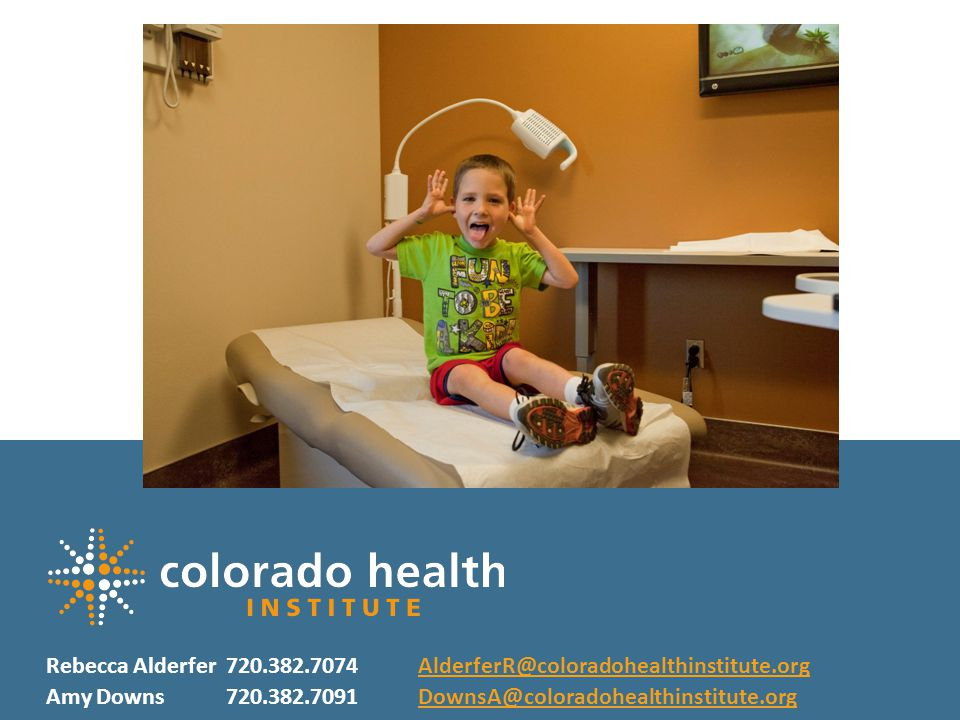 33 Click to change chapter title Rebecca Alderfer720.382.7074AlderferR@coloradohealthinstitute.orgAlderferR@coloradohealthinstitute.org Amy Downs720.382.7091DownsA@coloradohealthinstitute.orgDownsA@coloradohealthinstitute.org 33