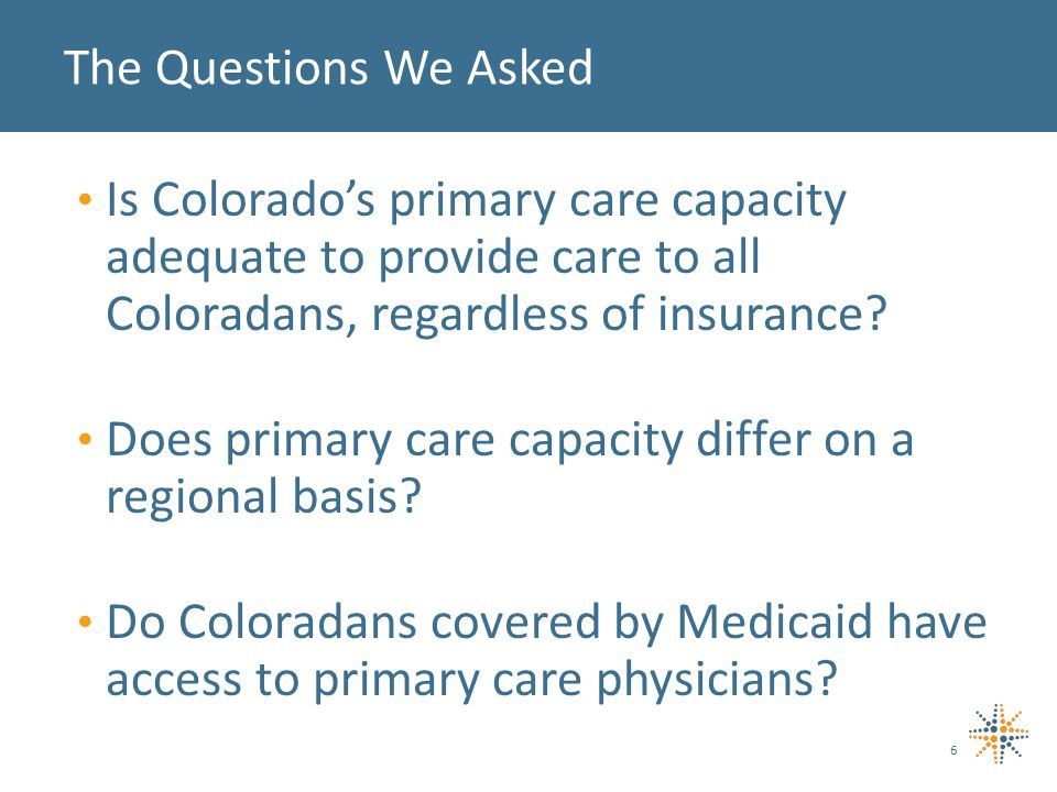 Is Colorados primary care capacity adequate to provide care to all Coloradans, regardless of insurance.