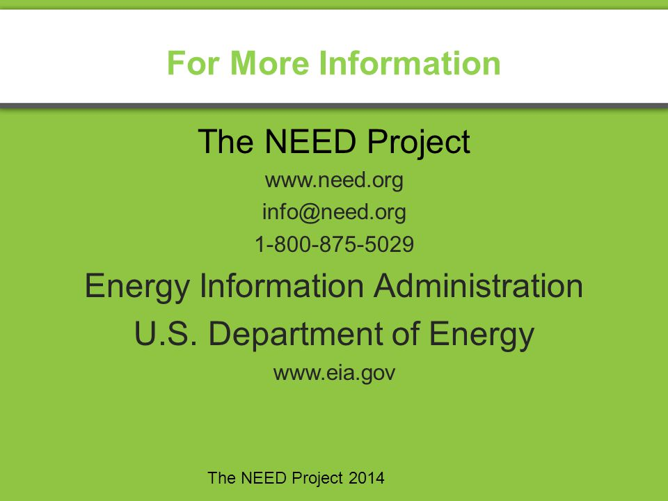 For More Information The NEED Project www.need.org info@need.org 1-800-875-5029 Energy Information Administration U.S. Department of Energy www.eia.go
