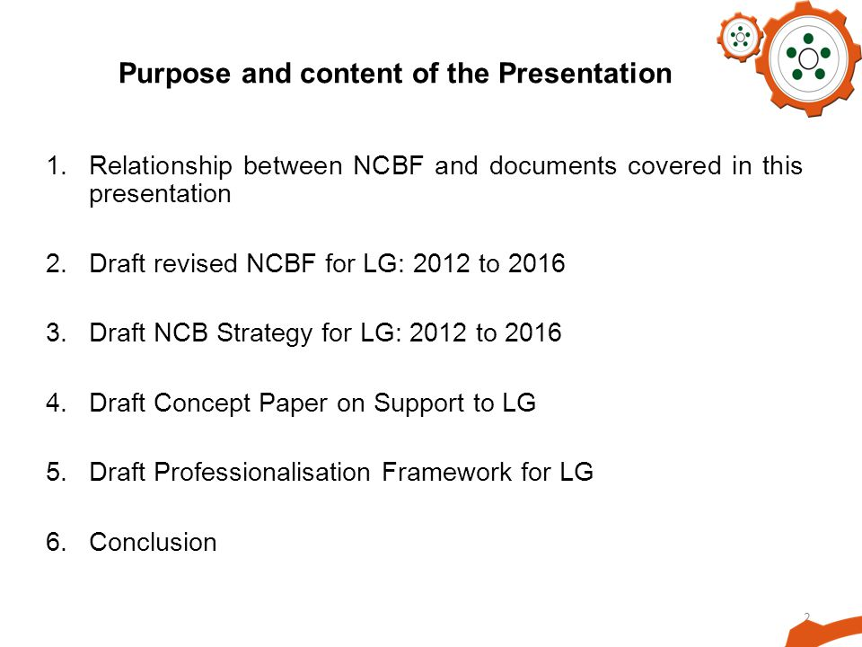 2 Purpose and content of the Presentation 1.Relationship between NCBF and documents covered in this presentation 2.Draft revised NCBF for LG: 2012 to 2016 3.Draft NCB Strategy for LG: 2012 to 2016 4.Draft Concept Paper on Support to LG 5.Draft Professionalisation Framework for LG 6.Conclusion