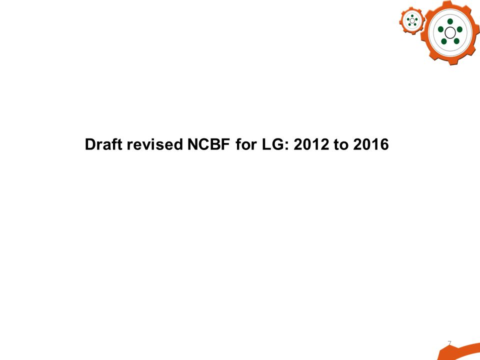7 Draft revised NCBF for LG: 2012 to 2016