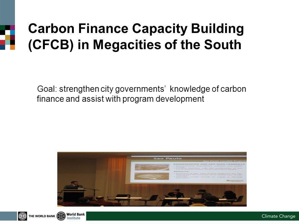 Carbon Finance Capacity Building (CFCB) in Megacities of the South Goal: strengthen city governments knowledge of carbon finance and assist with program development