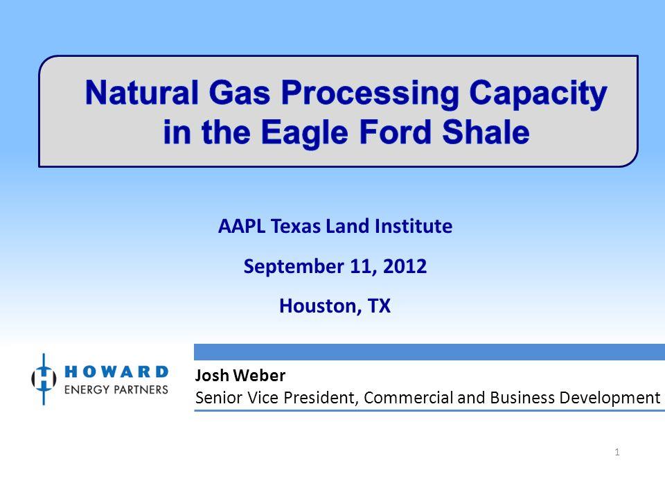 AAPL Texas Land Institute September 11, 2012 Houston, TX Josh Weber Senior Vice President, Commercial and Business Development 1