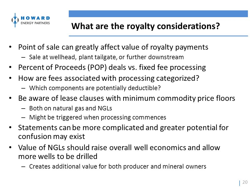 Point of sale can greatly affect value of royalty payments – Sale at wellhead, plant tailgate, or further downstream Percent of Proceeds (POP) deals v