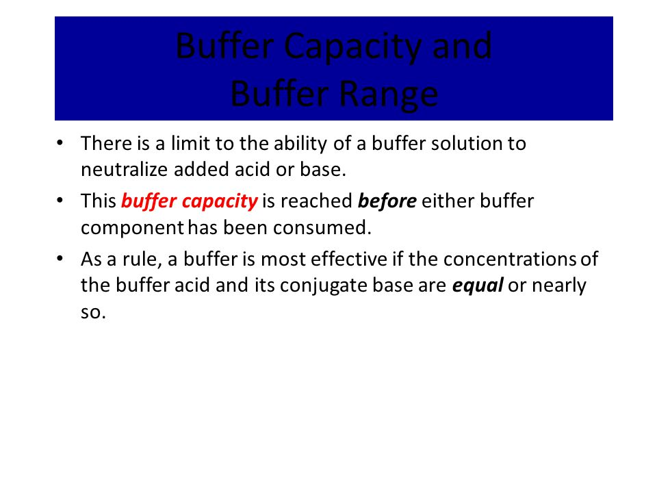 Buffer Capacity and Buffer Range There is a limit to the ability of a buffer solution to neutralize added acid or base. This buffer capacity is reache