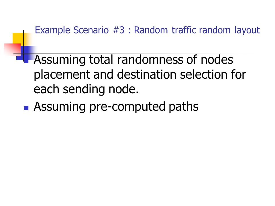 Example Scenario #3 : Random traffic random layout Assuming total randomness of nodes placement and destination selection for each sending node.
