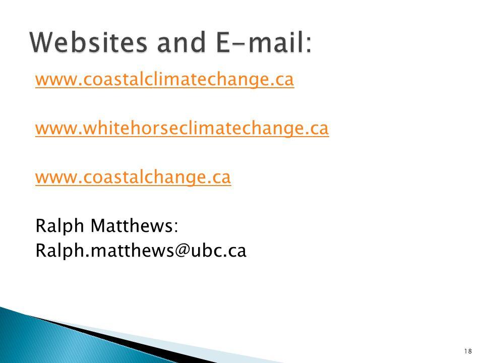 www.coastalclimatechange.ca www.whitehorseclimatechange.ca www.coastalchange.ca Ralph Matthews: Ralph.matthews@ubc.ca 18