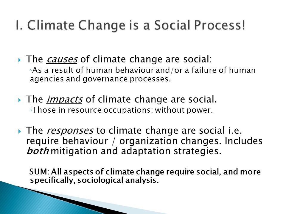 The causes of climate change are social: As a result of human behaviour and/or a failure of human agencies and governance processes.