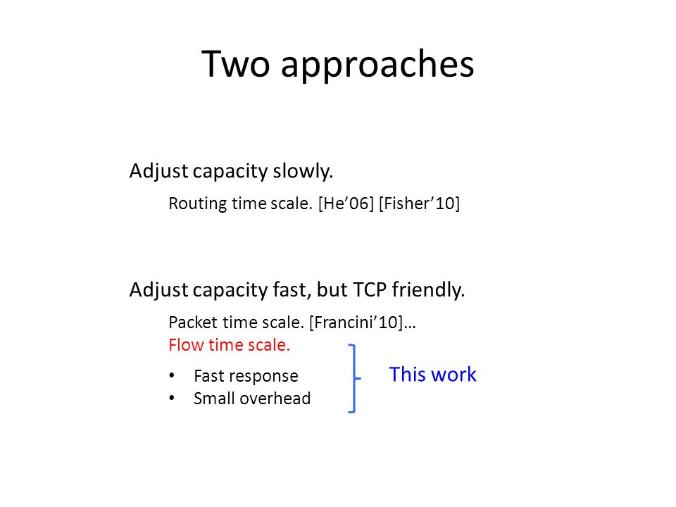 Adjust capacity slowly. Adjust capacity fast, but TCP friendly.