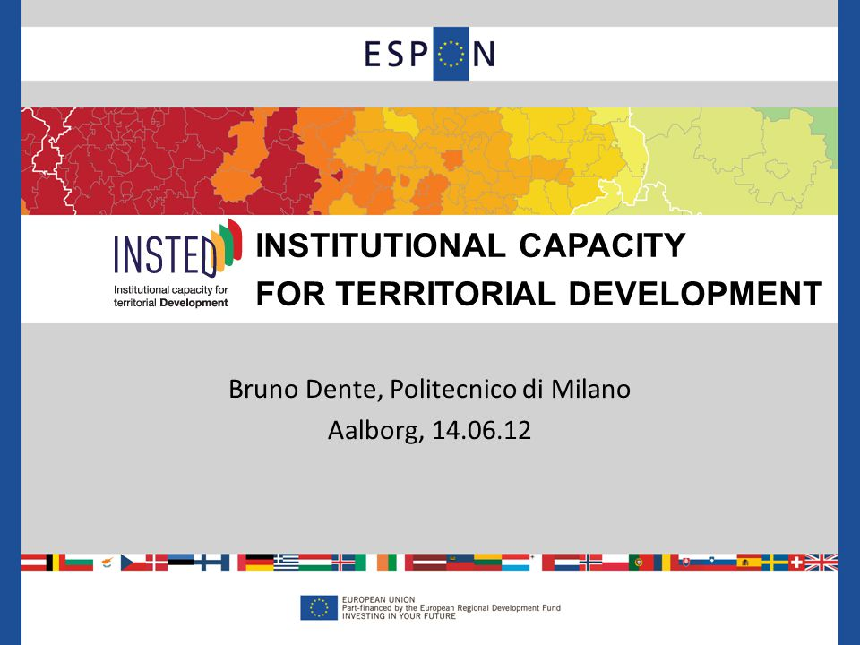 1.Identifying institutional preconditions for effective territorial strategies 2.Developing a methodology for measuring Institutional Capacity 3.Building performance indicators to measure Institutional Capacity 4.Producing policy recommendations for building Institutional Capacity Project Goals 2