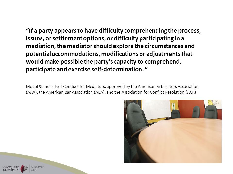 If a party appears to have difficulty comprehending the process, issues, or settlement options, or difficulty participating in a mediation, the mediat