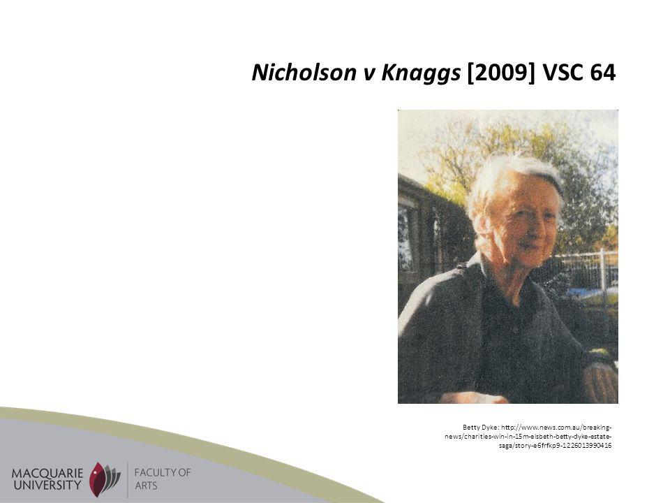Nicholson v Knaggs [2009] VSC 64 Betty Dyke: http://www.news.com.au/breaking- news/charities-win-in-15m-elsbeth-betty-dyke-estate- saga/story-e6frfkp9