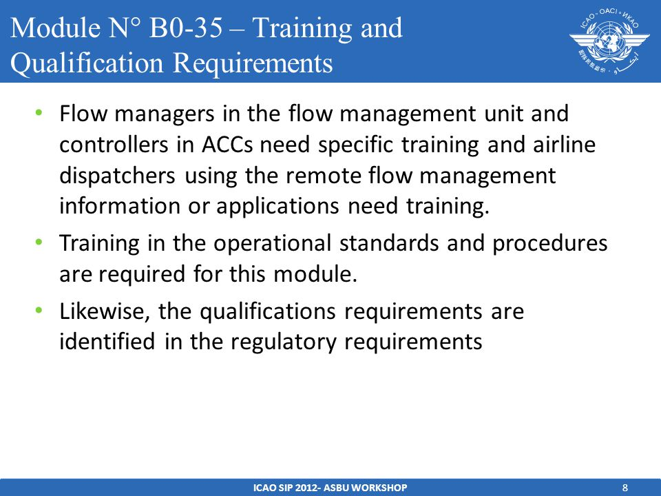 8 Flow managers in the flow management unit and controllers in ACCs need specific training and airline dispatchers using the remote flow management information or applications need training.