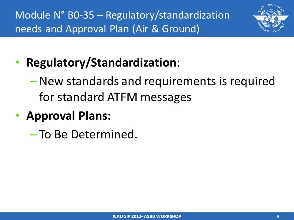 9 Regulatory/Standardization: – New standards and requirements is required for standard ATFM messages Approval Plans: – To Be Determined.