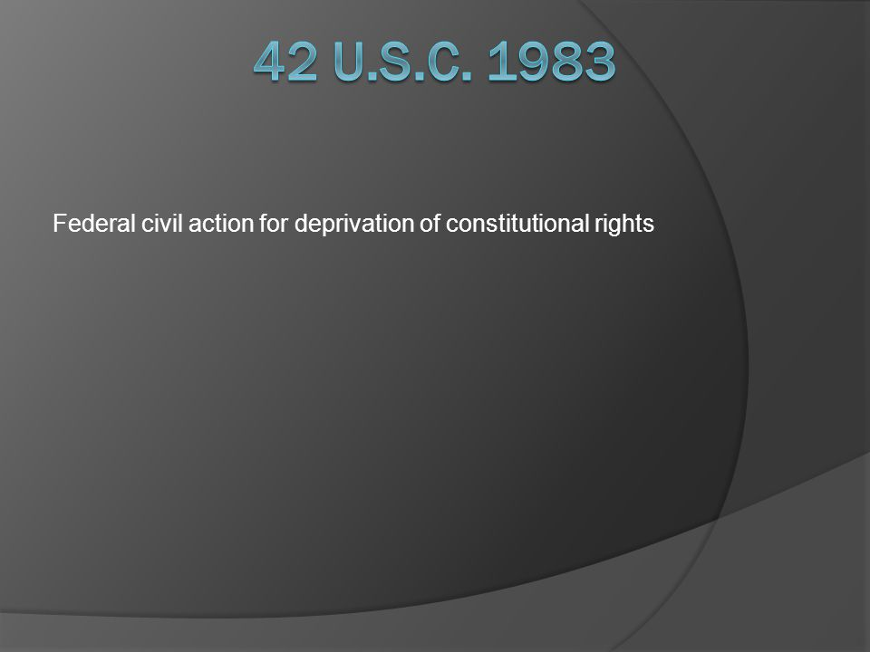 Key Points to a Section 1983 Case The State actors conduct must have violated a constitutional right The constitutional right must be clearly established Deliberately indifferent or egregious official conduct No damage cap Same statute of limitations