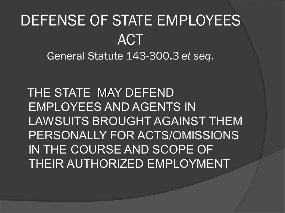 DEFENSE OF STATE EMPLOYEES ACT General Statute 143-300.3 et seq.
