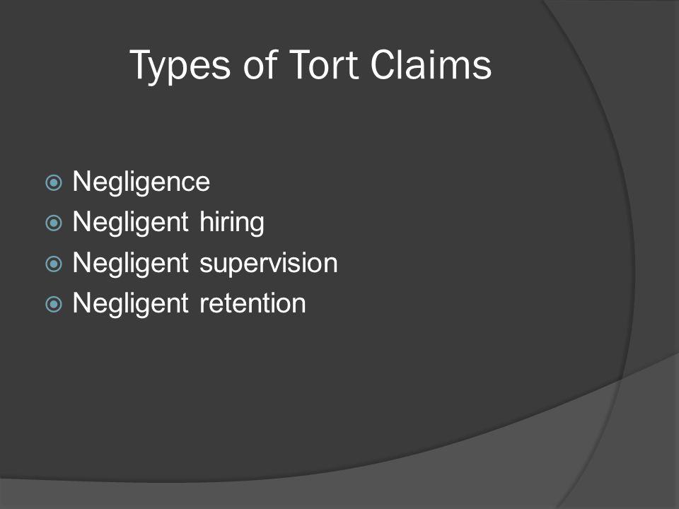 Types of Tort Claims Negligence Negligent hiring Negligent supervision Negligent retention