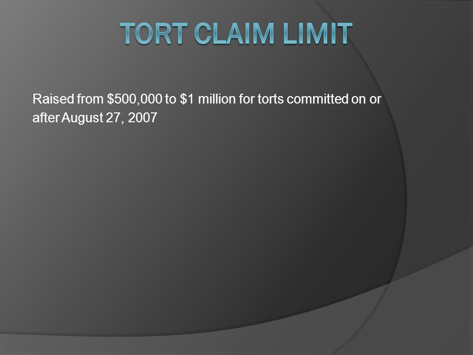 Raised from $500,000 to $1 million for torts committed on or after August 27, 2007