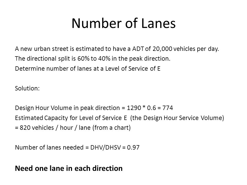 Number of Lanes A new urban street is estimated to have a ADT of 20,000 vehicles per day. The directional split is 60% to 40% in the peak direction. D