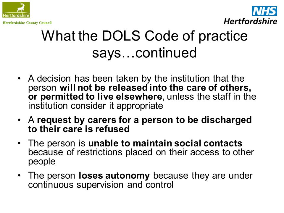 What the DOLS Code of practice says…continued A decision has been taken by the institution that the person will not be released into the care of other