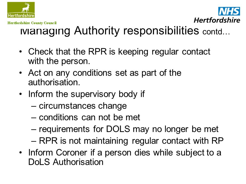 Managing Authority responsibilities contd… Check that the RPR is keeping regular contact with the person. Act on any conditions set as part of the aut