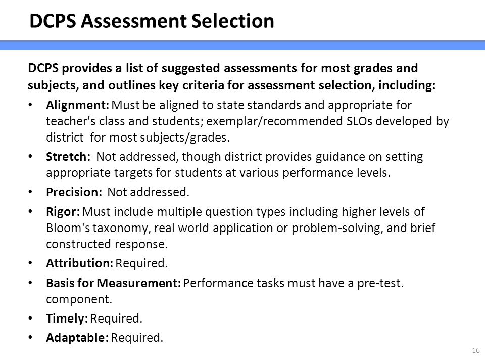 DCPS Assessment Selection DCPS provides a list of suggested assessments for most grades and subjects, and outlines key criteria for assessment selecti