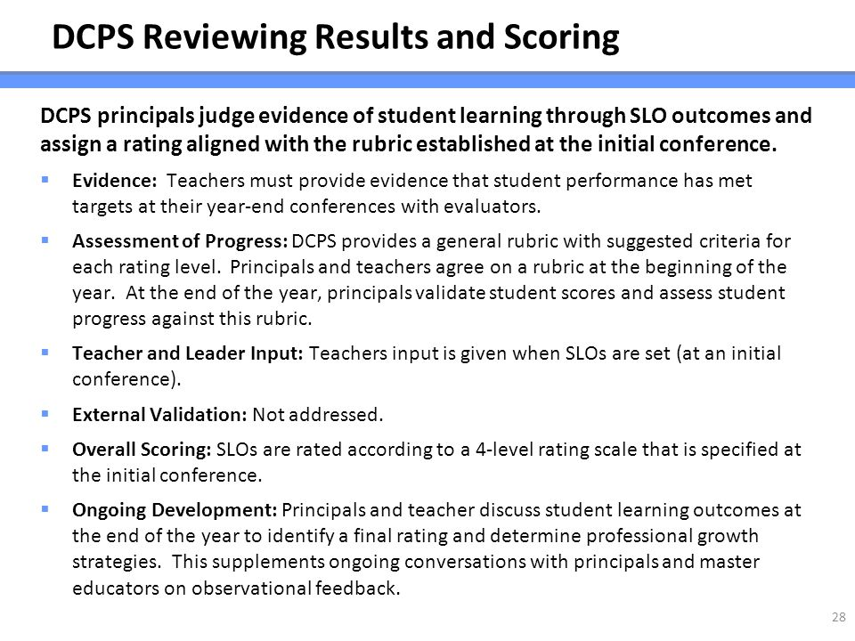 DCPS Reviewing Results and Scoring DCPS principals judge evidence of student learning through SLO outcomes and assign a rating aligned with the rubric