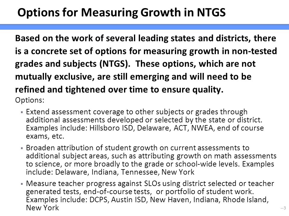 Options for Measuring Growth in NTGS Based on the work of several leading states and districts, there is a concrete set of options for measuring growt
