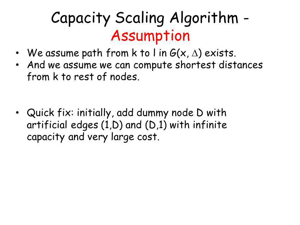 Capacity Scaling Algorithm - Assumption We assume path from k to l in G(x, ) exists.