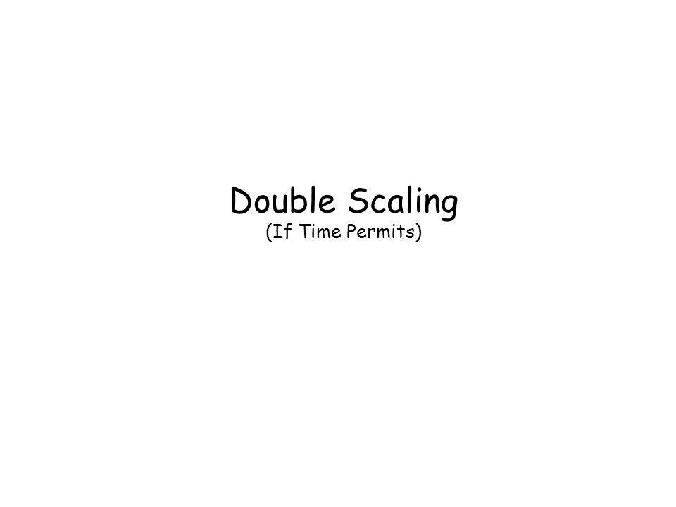 Double Scaling (If Time Permits)