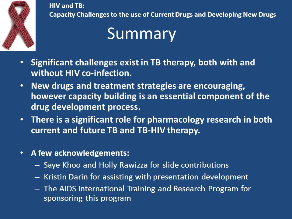 Summary Significant challenges exist in TB therapy, both with and without HIV co-infection. New drugs and treatment strategies are encouraging, howeve