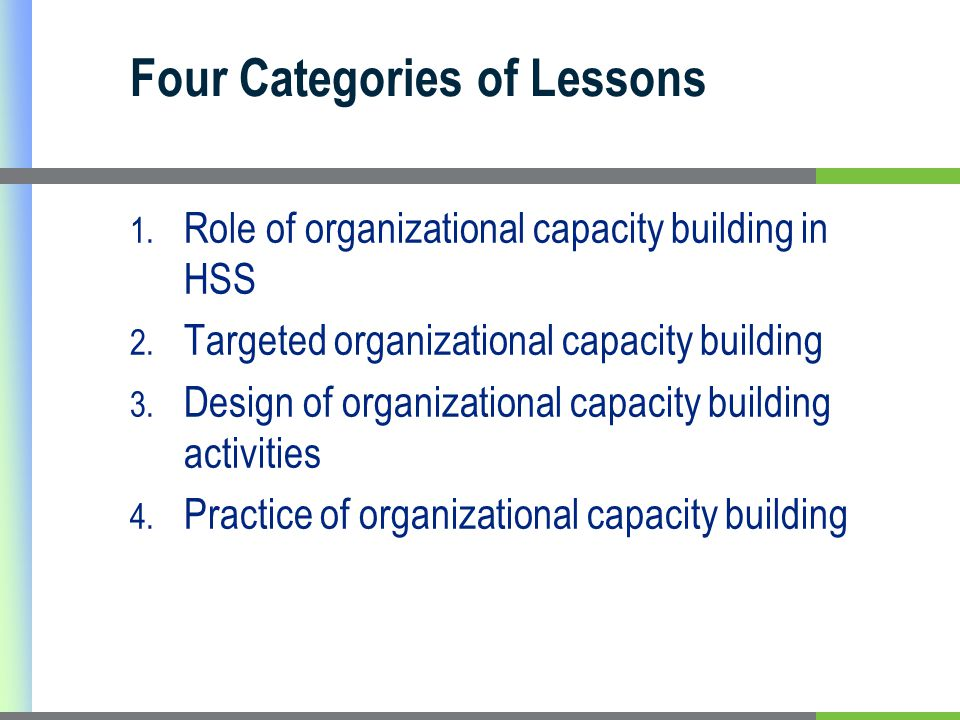 Four Categories of Lessons 1. Role of organizational capacity building in HSS 2.