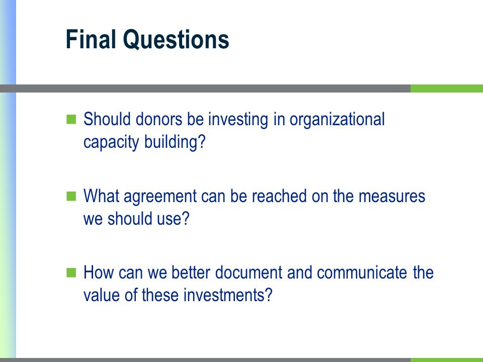 Final Questions Should donors be investing in organizational capacity building.