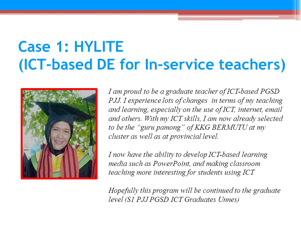 Case 1: HYLITE (ICT-based DE for In-service teachers) I am proud to be a graduate teacher of ICT-based PGSD PJJ.