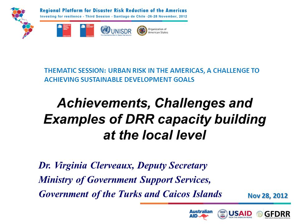 THEMATIC SESSION: URBAN RISK IN THE AMERICAS, A CHALLENGE TO ACHIEVING SUSTAINABLE DEVELOPMENT GOALS Achievements, Challenges and Examples of DRR capacity building at the local level Dr.