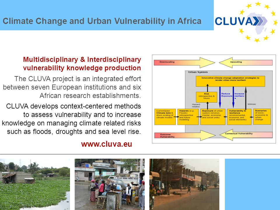 Seite 13 Multidisciplinary & Interdisciplinary vulnerability knowledge production The CLUVA project is an integrated effort between seven European institutions and six African research establishments.