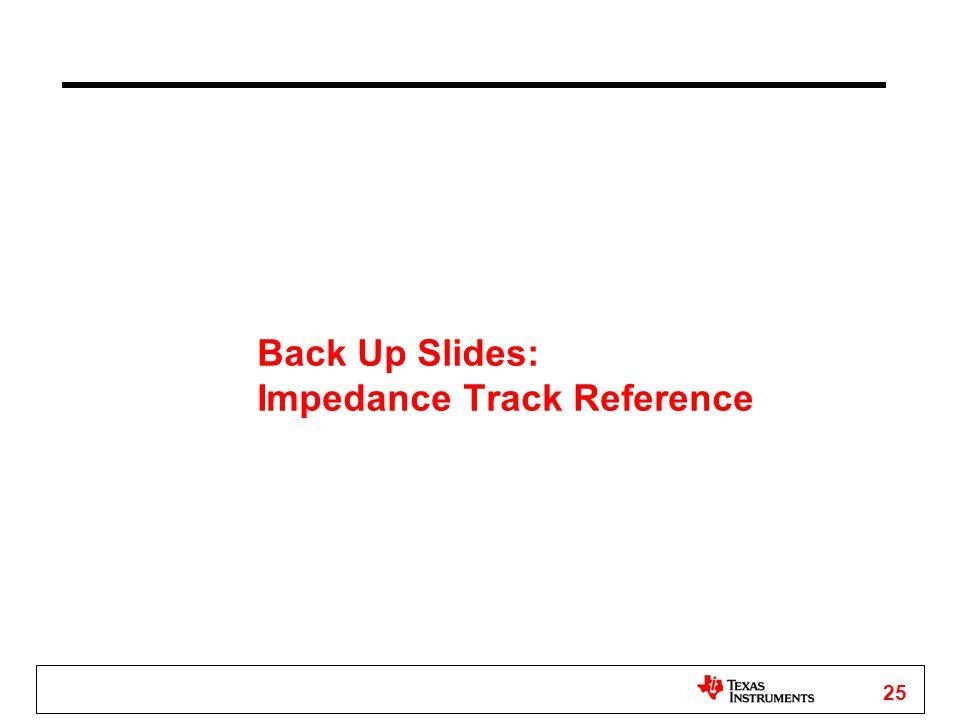 25 Back Up Slides: Impedance Track Reference
