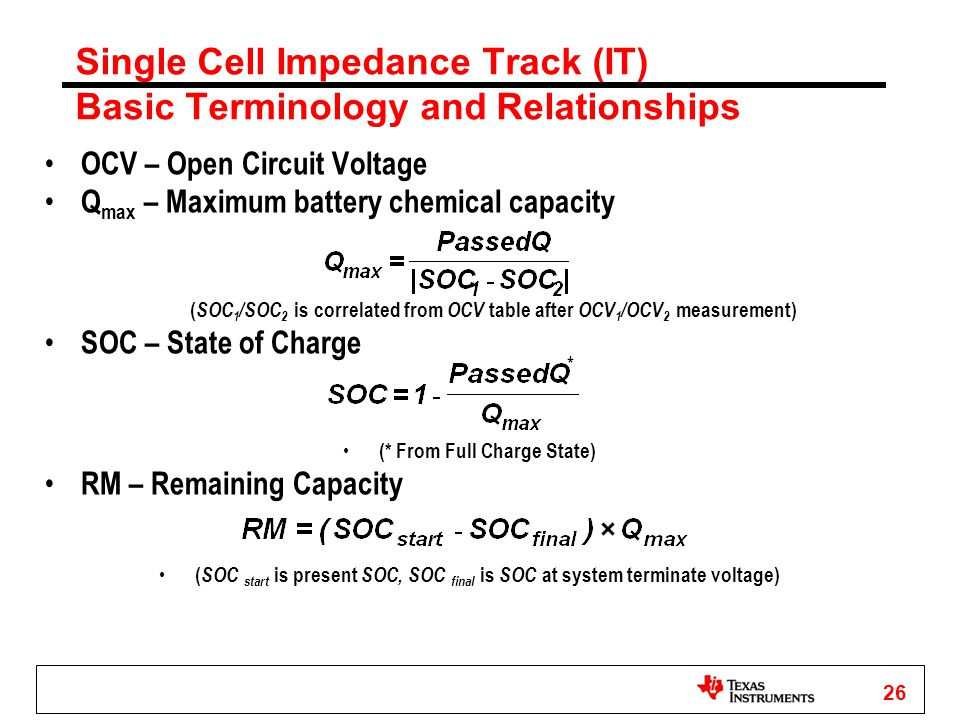 26 Single Cell Impedance Track (IT) Basic Terminology and Relationships OCV – Open Circuit Voltage Q max – Maximum battery chemical capacity ( SOC 1 /