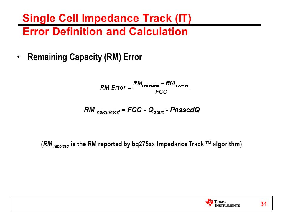 31 Remaining Capacity (RM) Error RM calculated = FCC - Q start - PassedQ ( RM reported is the RM reported by bq275xx Impedance Track TM algorithm) Sin