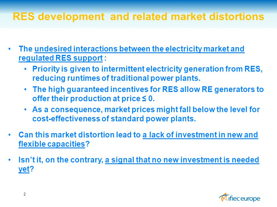 2 RES development and related market distortions The undesired interactions between the electricity market and regulated RES support : Priority is given to intermittent electricity generation from RES, reducing runtimes of traditional power plants.