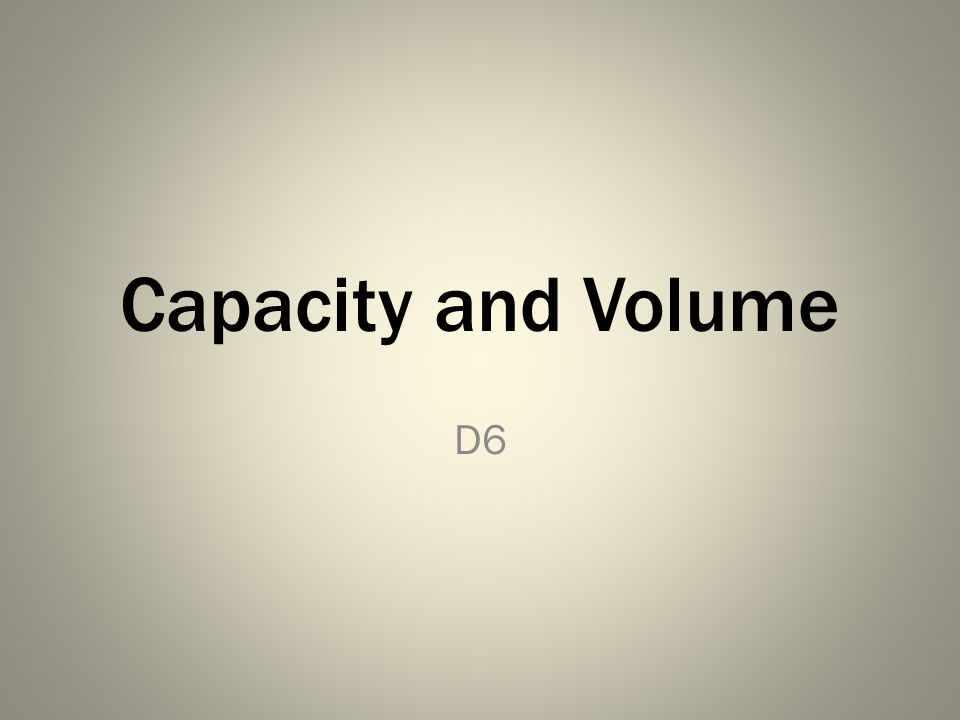 Capacity and Volume D6