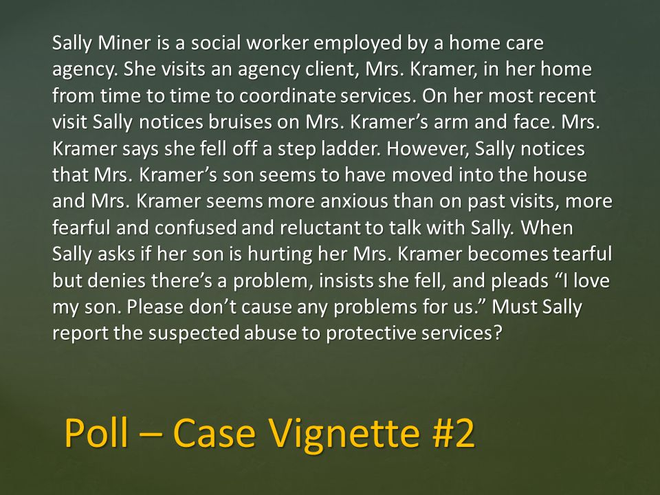 Sally Miner is a social worker employed by a home care agency. She visits an agency client, Mrs. Kramer, in her home from time to time to coordinate s