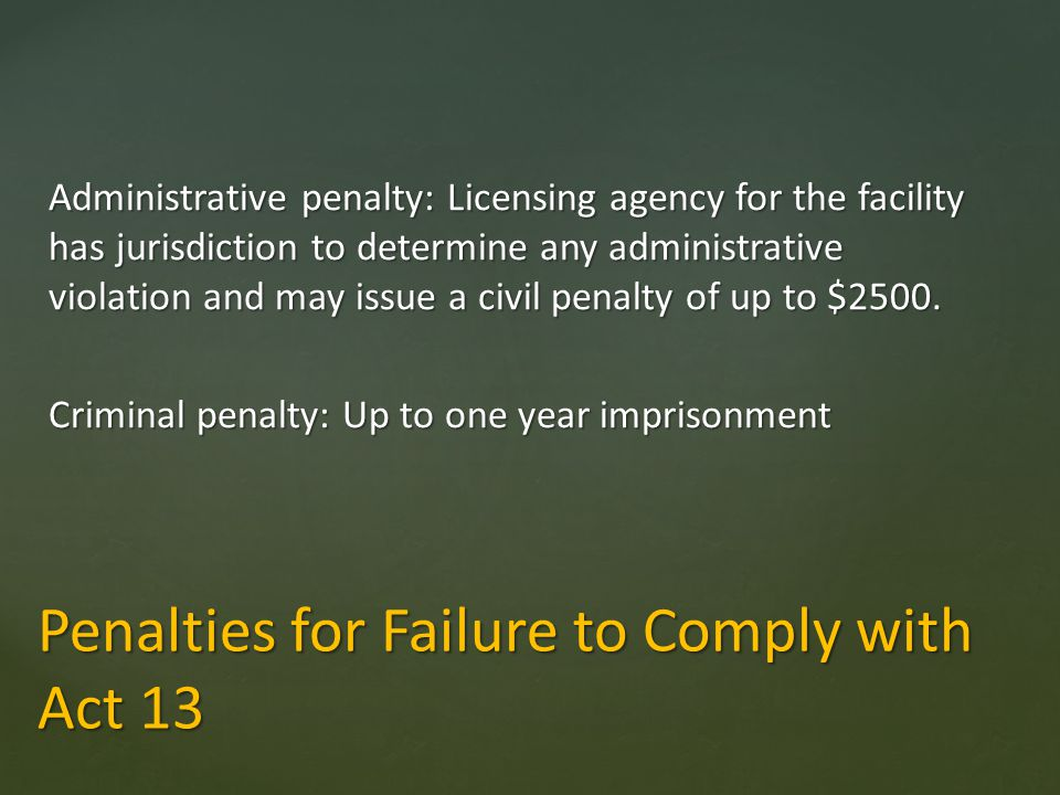 Penalties for Failure to Comply with Act 13 Administrative penalty: Licensing agency for the facility has jurisdiction to determine any administrative