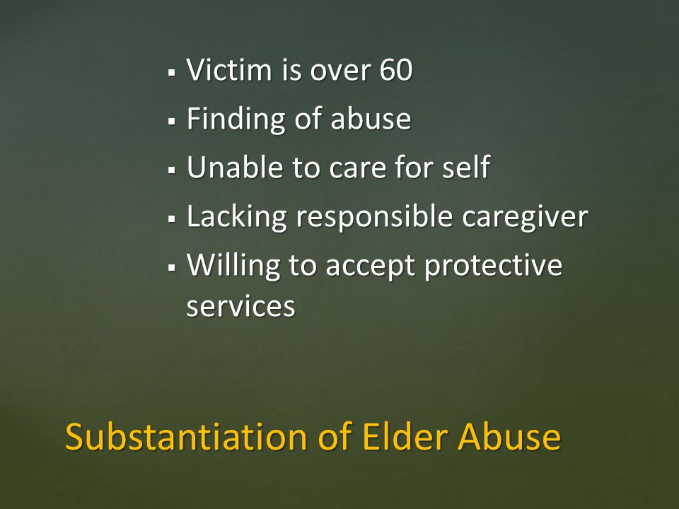 Victim is over 60 Victim is over 60 Finding of abuse Finding of abuse Unable to care for self Unable to care for self Lacking responsible caregiver La