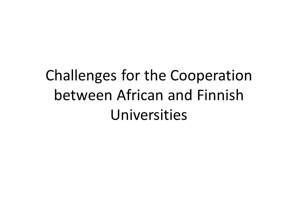 Challenges for the Cooperation between African and Finnish Universities