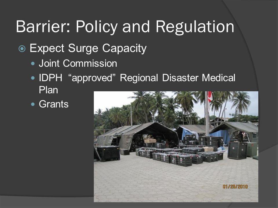 Barrier: Policy and Regulation Expect Surge Capacity Joint Commission IDPH approved Regional Disaster Medical Plan Grants