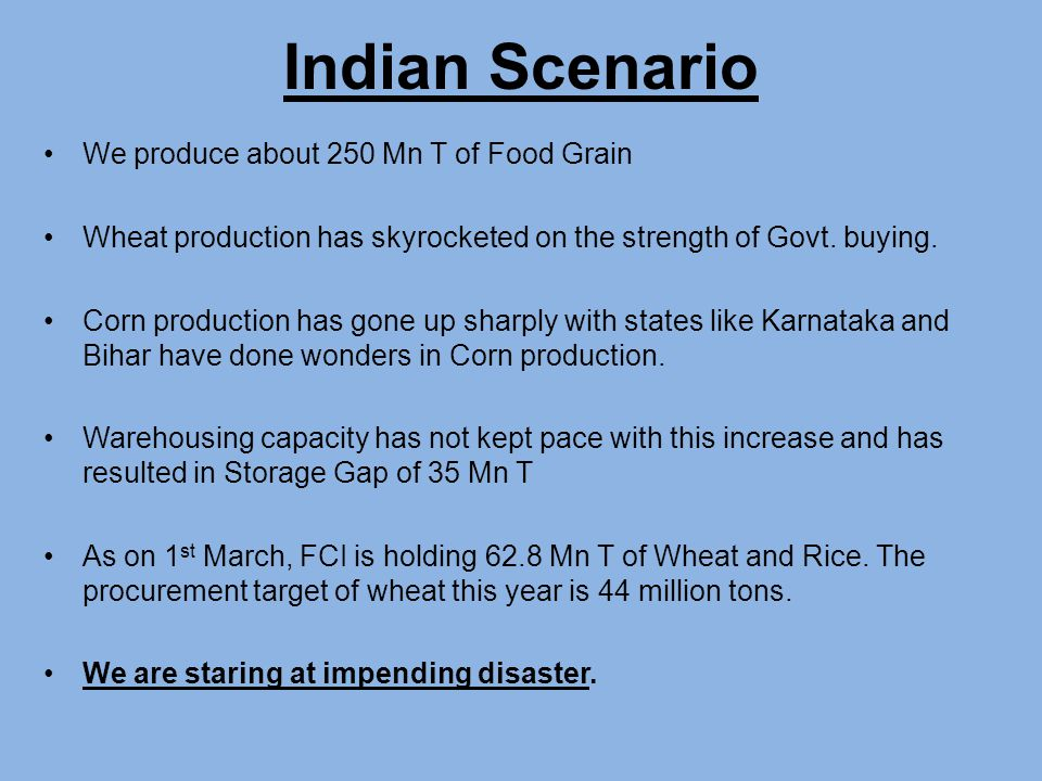 We produce about 250 Mn T of Food Grain Wheat production has skyrocketed on the strength of Govt.