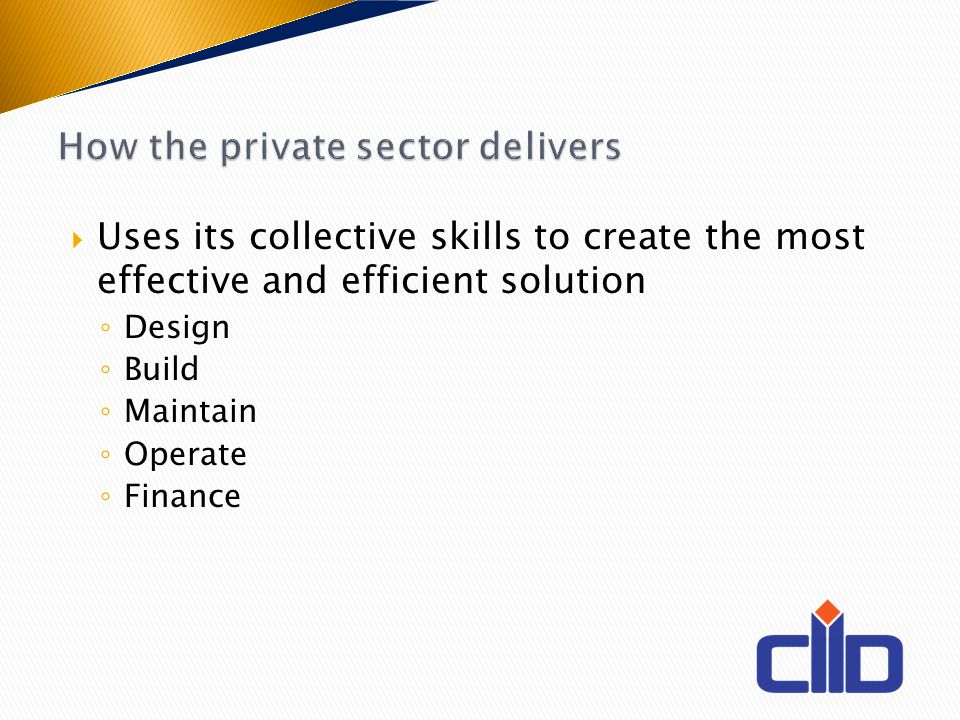 Uses its collective skills to create the most effective and efficient solution Design Build Maintain Operate Finance