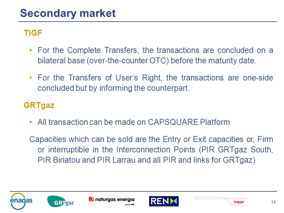 14 TIGF For the Complete Transfers, the transactions are concluded on a bilateral base (over-the-counter OTC) before the maturity date. For the Transf